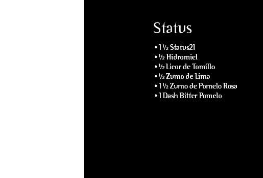 Status. 1 ½ Status21. ½ Hidromiel. ½ Licor de Tomillo. ½ Zumo de Lima. 1 ½ Zumo de Pomelo Rosa. 1 Dash Bitter Pomelo