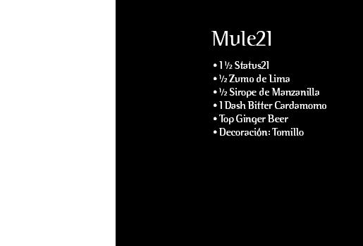 Mule21. 1 ½ Status21. ½ Zumo de Lima. ½ Sirope de Manzanilla. 1 Dash Bitter Cardamomo. Top Ginger Beer. Decoración: Tomillo
