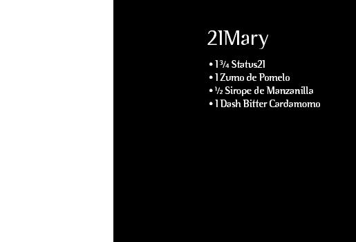 21Mary. 1 ¾ Status21. 1 Zumo de Pomelo. ½ Sirope de Manzanilla. 1 Dash Bitter Cardamomo
